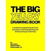The Big Yellow Drawing Book: A Workbook Emphasizing the Basic Principles of Learning, Teaching and Drawing Through Cartooning., Paperback/Dan O'Neill