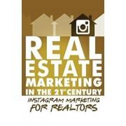 Instagram Marketing for Realtors: Real Estate Marketing in the 21st Century Vol.4, Paperback/Michael Smythe