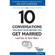 The 10 Conversations You Must Have Before You Get Married (and How to Have Them), Paperback/Dr Guy Grenier