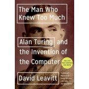 The Man Who Knew Too Much: Alan Turing and the Invention of the Computer, Paperback