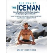 The Way of the Iceman How the Wim Hof Method Creates Radiant Longterm Health--Using the Science and Secrets of Breath Control Cold-Trainin