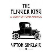 The Flivver King A Story of Ford-America