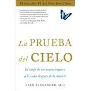 La Prueba del Cielo: El Viaje de un Neurocirujano a la Vida Despues de la Muerte = Proof of Heaven, Paperback/Eben Alexander