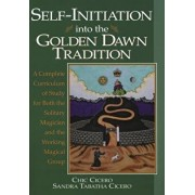 Self-Initiation Into the Golden Dawn Tradition: A Complete Cirriculum of Study for Both the Solitary Magician and the Working Magical Group, Paperback/Chic Cicero
