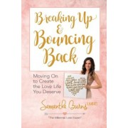 Breaking Up and Bouncing Back: Moving on to Create the Love Life You Deserve, Paperback