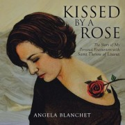 Kissed by a Rose: The Story of My Personal Encounters with Saint Therese of Lisieux, Paperback
