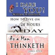 The Wisdom of William H. Danforth, James Allen & Arnold Bennett- Including: I Dare You!, as a Man Thinketh & How to Live on 24 Hours a Day, Paperback/William H. Danforth