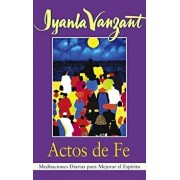 Actos de Fe (Acts of Faith): Meditaciones Diarias Para Mejorar El Espiritu (Meditations for People of Color)/Iyanla Vanzant