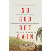 No God but Gain - The Untold Story of Cuban Slavery, the Monroe Doctrine, and the Making of the United States (Chambers Stephen)(Paperback) (9781781689998)