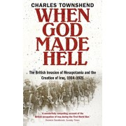 When God Made Hell. The British Invasion of Mesopotamia and the Creation of Iraq, 1914-1921, Paperback/Charles Townshend