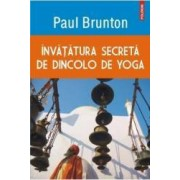 Invatatura Secreta De Dincolo De Yoga - Paul Brunton