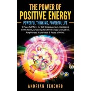 The Power of Positive Energy: Powerful Thinking, Powerful Life: 9 Powerful Ways for Self-Improvement, Increasing Self-Esteem,& Gaining Positive Ener, Paperback/Andrian Teodoro