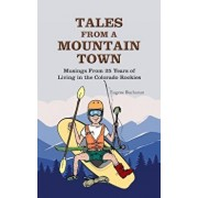 Tales from a Mountain Town: Musings from 25 Years of Living in the Colorado Rockies, Paperback/Eugene Buchanan