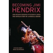 Becoming Jimi Hendrix: From Southern Crossroads to Psychedelic London, the Untold Story of a Musical Genius, Paperback/Steven Roby