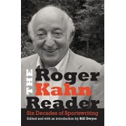 The Roger Kahn Reader: Six Decades of Sportswriting, Hardcover/Roger Kahn