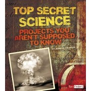 Top Secret Science: Projects You Aren't Supposed to Know about, Paperback/Jennifer Ann Swanson