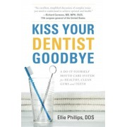 Kiss Your Dentist Goodbye: A Do-It-Yourself Mouth Care System for Healthy, Clean Gums and Teeth, Paperback