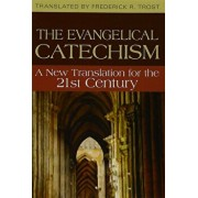 The Evangelical Catechism: A New Translation for the 21st Century, Paperback/Frederick R. Trost