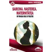 Sarcina. Nasterea. Maternitatea. Un program ideal de pregatire (eBook)