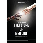 The Guide to the Future of Medicine: Technology and the Human Touch, Paperback/Dr Bertalan Mesko
