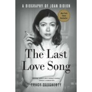 The Last Love Song: A Biography of Joan Didion, Paperback