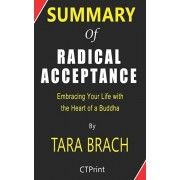 Summary of Radical Acceptance By Tara Brach - Embracing Your Life With the Heart of a Buddha, Paperback/Ctprint