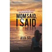 Mom Said, I Said: The Sayings of a Fourteen-Year-Old Girl to the International Community Based on Her Mother's Poems, Paperback/Ava Sel