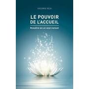 Le Pouvoir de L'Accueil: Renaitre En Un Seul Instant (French), Paperback/Nassrine Reza