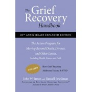 The Grief Recovery Handbook: The Action Program for Moving Beyond Death, Divorce, and Other Losses Including Health, Career, and Faith, Paperback/John W. James