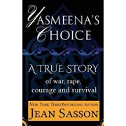 Yasmeena's Choice: A True Story of War, Rape, Courage and Survival, Paperback/Jean Sasson