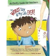 The Worst Day of My Life Ever! Activity Guide for Teachers: Classroom Ideas for Teaching the Skills of Listening and Following Instructions, Paperback