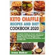 Keto Chaffle Recipes and Diet Cookbook 2020: Complete Guide to Sweet and Savory Low Carb and Gluten-Free Ketogenic Waffle Recipes for Weight Loss, Bur, Paperback/Irma Baker