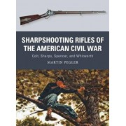 Sharpshooting Rifles of the American Civil War: Colt, Sharps, Spencer, and Whitworth, Paperback/Martin Pegler