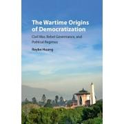 Wartime Origins of Democratization. Civil War, Rebel Governance, and Political Regimes, Hardback/Reyko Huang