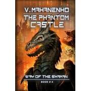 The Phantom Castle (the Way of the Shaman: Book #4), Paperback/Vasily Mahanenko