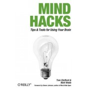 Mind Hacks: Tips & Tools for Using Your Brain, Paperback/Tom Stafford