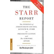 The Starr Report: The Findings of Independent Counsel Kenneth W. Starr on President Clinton & the White House Scandals, Paperback/Kenneth Starr