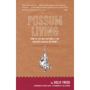 Possum Living: How to Live Well Without a Job and with (Almost) No Money, Paperback