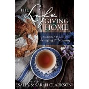 The Lifegiving Home: Creating a Place of Belonging and Becoming, Paperback