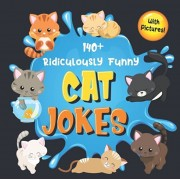 140+ Ridiculously Funny Cat Jokes: Hilarious & Silly Clean Cat Jokes for Kids So Terrible, Even Your Cat or Kitten Will Laugh Out Loud! (Funny Cat Gif, Paperback/Bim Bam Bom Funny Joke Books
