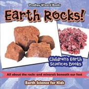 Earth Rocks! - All about the Rocks and Minerals Beneath Our Feet. Earth Science for Kids - Children's Earth Sciences Books, Paperback/Prodigy Wizard