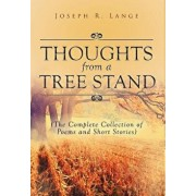 Thoughts from a Tree Stand: The Complete Collection of Poems and Short Stories, Hardcover/Joseph R. Lange