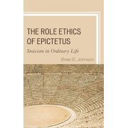 Role Ethics of Epictetus. Stoicism in Ordinary Life, Paperback/Brian E. Johnson