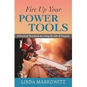 Fire Up Your Power Tools: A Practical Handbook for Using the Gift of Tongues, Paperback/Linda L. Markowitz