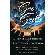 From Goo to God: A Science-Based Defense of Creationism vs. Evolution, Paperback/Bruce R. Matson