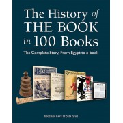The History of the Book in 100 Books: The Complete Story, from Egypt to E-Book, Paperback