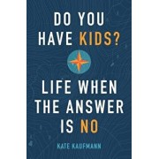 Do You Have Kids?: Life When the Answer Is No, Paperback/Kate Kaufmann