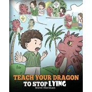 Teach Your Dragon to Stop Lying: A Dragon Book to Teach Kids Not to Lie. a Cute Children Story to Teach Children about Telling the Truth and Honesty., Paperback/Steve Herman