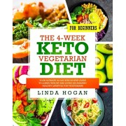 The 4-Week Keto Vegetarian Diet for Beginners: Your Ultimate 30-Day Step-By-Step Guide to Losing Weight and Living an Amazing Healthy Lifestyle for Ve, Paperback/Linda Hogan