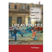 Life as Politics: How Ordinary People Change the Middle East, Paperback (2nd Ed.)/Asef Bayat